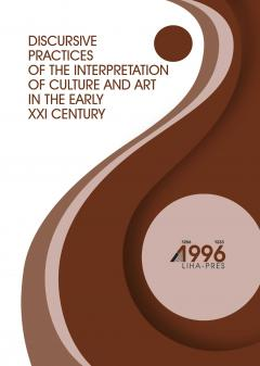 Cover for DISCURSIVE PRACTICES OF THE INTERPRETATION OF CULTURE AND ART IN THE EARLY XXI CENTURY
