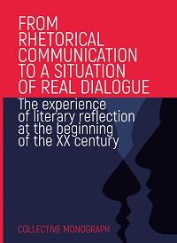 Cover for FROM RHETORICAL COMMUNICATION TO A SITUATION OF REAL DIALOGUE. The experience of literary reflection at the beginning of the XX century
